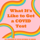 What It's Like to Get a COVID Test